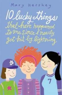10 Lucky Things That Have Happened to Me Since I Nearly Got Hit by Lightning - Mary Hershey
