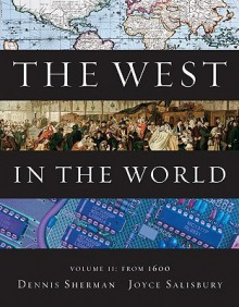 The West in the World, Volume II: From 1600 - Dennis Sherman, Joyce E. Salisbury