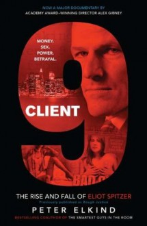 Client 9: The Rise and Fall of Eliot Spitzer - Peter Elkind