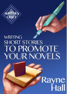 Writing Short Stories to Promote Your Novels (Writer's Craft) - Rayne Hall