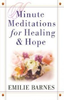 Minute Meditations for Healing & Hope - Emilie Barnes