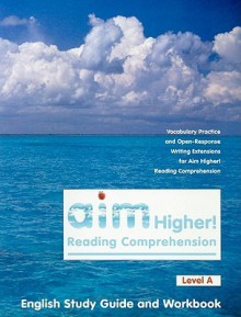 Aim Higher! Reading Comprehension Level A English Study Guide and Workbook - Robert Shepherd, Diane Castro, Kelsey Stevenson Skea