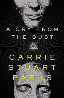 A Cry from the Dust (A Gwen Marcey Novel) - Carrie Stuart Parks