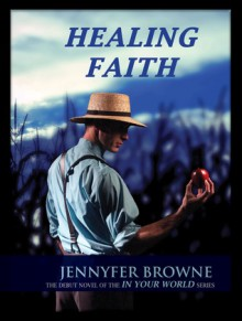 Healing Faith (In Your World, #1) - Jennyfer Browne