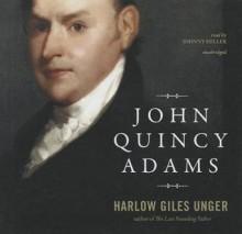 John Quincy Adams - Harlow Giles Unger, T.B.A.