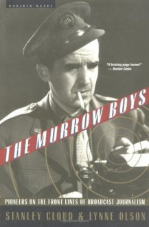 The Murrow Boys: Pioneers on the Front Lines of Broadcast Journalism - Stanley Cloud,Lynne Olson