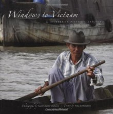 Windows to Vietnam: A Journey in Pictures and Verse - Scott C. Clarkson, Veita Jo Hampton, Mark A. Ashwill