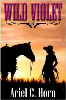 Wild Violet - Ariel C. Horn