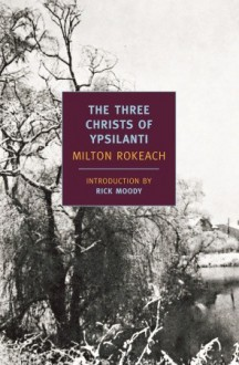 The Three Christs of Ypsilanti - Milton Rokeach, Rick Moody