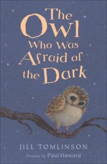 The Owl Who Was Afraid of the Dark (Jill Tomlinson's Favourite Animal Tales) - Jill Tomlinson, Paul Howard