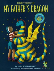 Three Tales of My Father's Dragon - Ruth Stiles Gannett, Ruth Chrisman Gannett