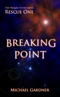 Rescue One: Breaking Point - Michael Gardner