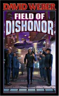 Field of Dishonor - David Weber
