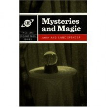 Mysteries and Magic (True Life Encounters) - John Spencer, Anne Spencer