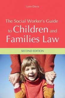 The Social Worker's Guide to Children and Families Law: Second Edition - Lynn Davis