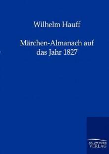 M Rchen-Almanach Auf Das Jahr 1827 - Wilhelm Hauff