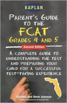 Parent's Guide to the FCAT: 4th Grade Reading and 5th Grade Math, Second Edition - Cynthia Johnson, Drew Johnson