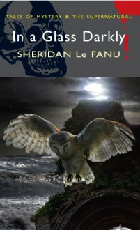In a Glass Darkly - Joseph Sheridan Le Fanu,Paul M. Chapman