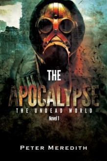 The Apocalypse (The Undead World) - Peter Meredith
