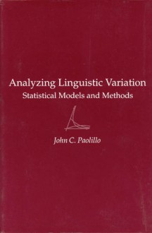 Analyzing Linguistic Variation: Statistical Models and Methods - John Paolillo