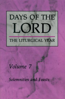 Days of the Lord: Volume 7: Solemnities and Feasts - Liturgical Press