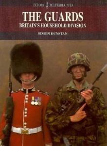 The Guards: Britain's Household Division - Simon Dunstan