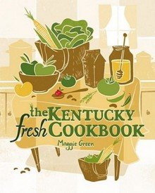 The Kentucky Fresh Cookbook - Maggie Green,Cricket Press