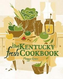 The Kentucky Fresh Cookbook - Maggie Green,Cricket Press
