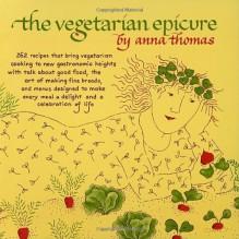 Vegetarian Epicure - Anna Thomas, Julie Maas