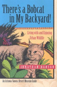 There's a Bobcat in My Backyard: Living with and Enjoying Urban Wildlife - Jonathan Hanson