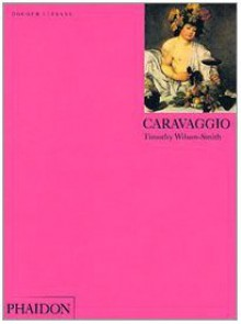 Caravaggio: Colour Library (Phaidon Colour Library) - Timothy Wilson-Smith, Catherine Puglisi