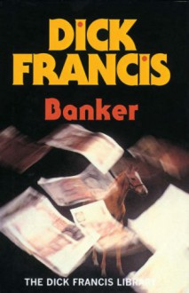 Banker (The Dick Francis Library) - Dick Francis