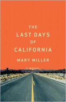The Last Days of California - Mary Miller