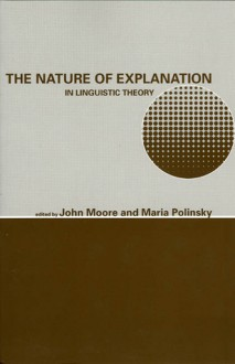 The Nature of Explanation in Linguistic Theory - John Moore