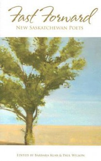 Fast Forward: New Saskatchewan Poets - Barbara Klar