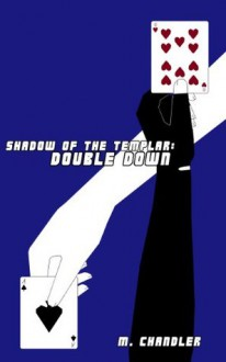 Double Down: Shadow of the Templar - M. Chandler