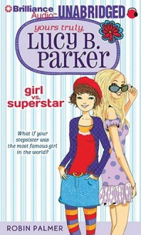Yours Truly, Lucy B. Parker: Girl vs. Superstar - Robin Palmer, Eileen Stevens