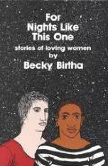 For Nights Like This One: Stories of Loving Women - Becky Birtha