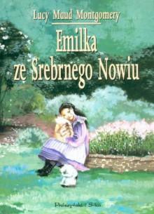 Emilka ze Srebrnego Nowiu - L.M. Montgomery