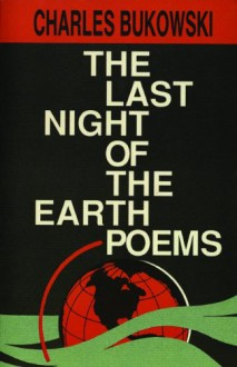 The Last Night of the Earth Poems - Charles Bukowski