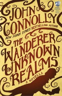 The Wanderer in Unknown Realms: A Novella (Kindle Single) - John Connolly