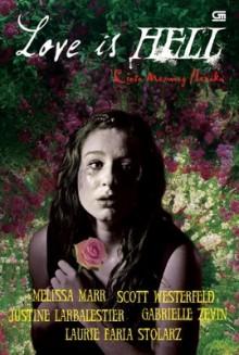 Love is Hell - Cinta Memang Neraka - Justine Larbalestier, Gabrielle Zevin, Melissa Marr, Scott Westerfeld