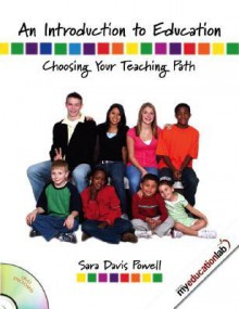 An Introduction to Education: Choosing Your Teaching Path [With DVD and Access Code] - Sara Powell
