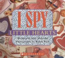 I Spy Little Hearts (with foil) - Jean Marzollo, Walter Wick