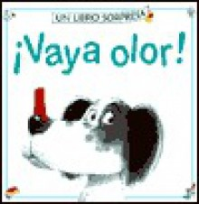 Vaya Olor (Libro Sorpresa) (Spanish Edition) - Philip Hawthorn, Jenny Tyler, Stephen Cartwright, Ana Cristina Llompart Lucas
