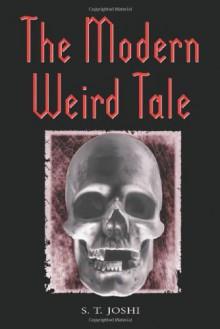 The Modern Weird Tale: A Critique of Horror Fiction - S.T. Joshi