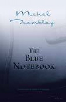 The Blue Notebook - Michel Tremblay, Sheila Fischman