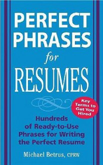 Perfect Phrases for Resumes - Michael Betrus