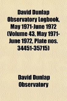 David Dunlap Observatory Logbook, May 1971-June 1972 (Volume 43, May 1971-June 1972, Plate Nos. 34451-35715) - David Dunlap Observatory