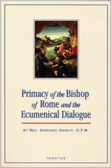 The Primacy of the Bishop of Rome and the Ecumenical Dialogue - Adriano Garuti
